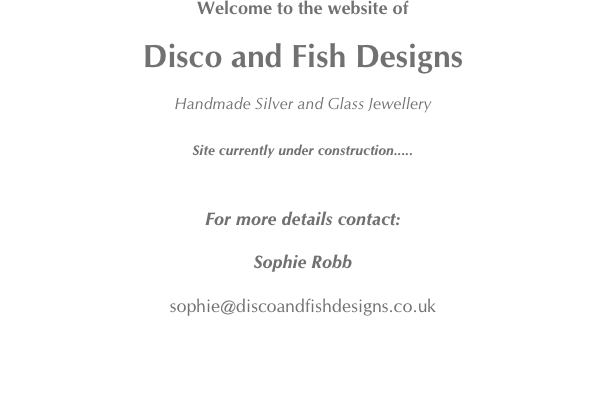 Welcome to the website of  Disco and Fish Designs  Handmade Sil